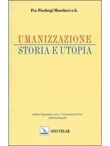 Umanizzazione - Storia e utopia - P. Marchesi